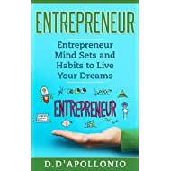 Entrepreneur: Entrepreneur Mind sets and Habits to Live Your Dreams (Business, Money, Power, Mindset, Elon musk, Self help, Financial Freedom Book 1)