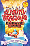 Uncle John's Slightly Irregular Bathroom Reader (Uncle John's Bathroom Reader Annual Book 17)