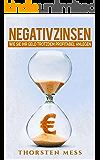 Negativzinsen: Europa am Ende? Wie Sie ihr Geld trotz Negativzinsen profitabel anlegen können: (Geld anlegen trotz Negativzinsen, Geld verdienen, Investieren in Aktien Immobilien und Sachwerte)
