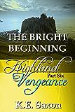 THE BRIGHT BEGINNING : Highland Vengeance : Part Six (A Family Saga / Adventure Romance) (Highland Vengeance: A Serial Novel)