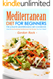 Mediterranean Diet for Beginners, The Ultimate Mediterranean Diet Cookbook: Over 25 Mouthwatering Mediterranean Diet Recipes You Can't Resist!