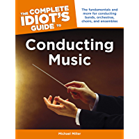 The Complete Idiot's Guide to Conducting Music: The Fundamentals and More for Conducting Bands, Orchestras, Choirs, and… book cover