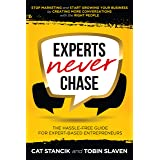 Experts Never Chase: The Hassle-Free Guide for Expert-Based Entrepreneurs