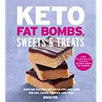 Keto Fat Bombs, Sweets & Treats: Over 100 Recipes and Ideas for Low-Carb Breads, Cakes, Cookies, and More