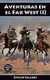 Aventuras en el Far West (I): En las fronteras del Far West, La Cazadora de Cabelleras, Los brulé (Clásicos salgarianos. Ediciones íntegras y anotadas nº 5)