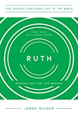 Ruth: Redemption for the Broken, Study Guide with Leader's Notes (The Gospel-Centered Life in the Bible Series Paperback