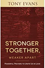 Stronger Together, Weaker Apart: Powerful Prayers to Unite Us in Love Kindle Edition