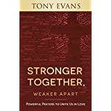 Stronger Together, Weaker Apart: Powerful Prayers to Unite Us in Love