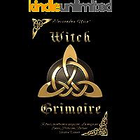 Witch Grimoire: Rituali, incantesimi e spiegazioni. La magia per Amore, Protezione, Fortuna, Salute e Denaro