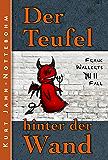 Der Teufel hinter der Wand: Frank Wallerts siebter Fall (Frank Wallerts Fälle 7)