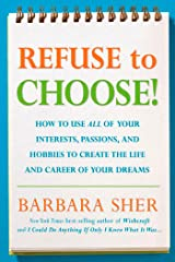 Refuse to Choose!: Use All of Your Interests, Passions, and Hobbies to Create the Life and Career of Your Dreams Paperback