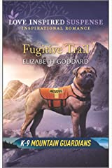 Fugitive Trail (K-9 Mountain Guardians Book 3) Kindle Edition