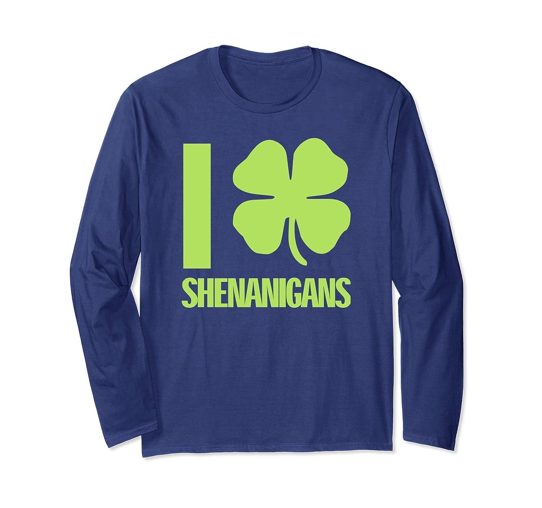 I Clover Shenanigans Funny St Patricks Day Long Sleeve Shirt