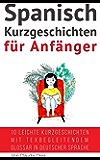 Spanisch: Kurzgeschichten für Anfänger (mit Audioaufnahmen): 10 leichte Kurzgeschichten mit tex begleitendem Glossar in deutscher Sprache (Spanisch Lernen) (Spanish Edition)