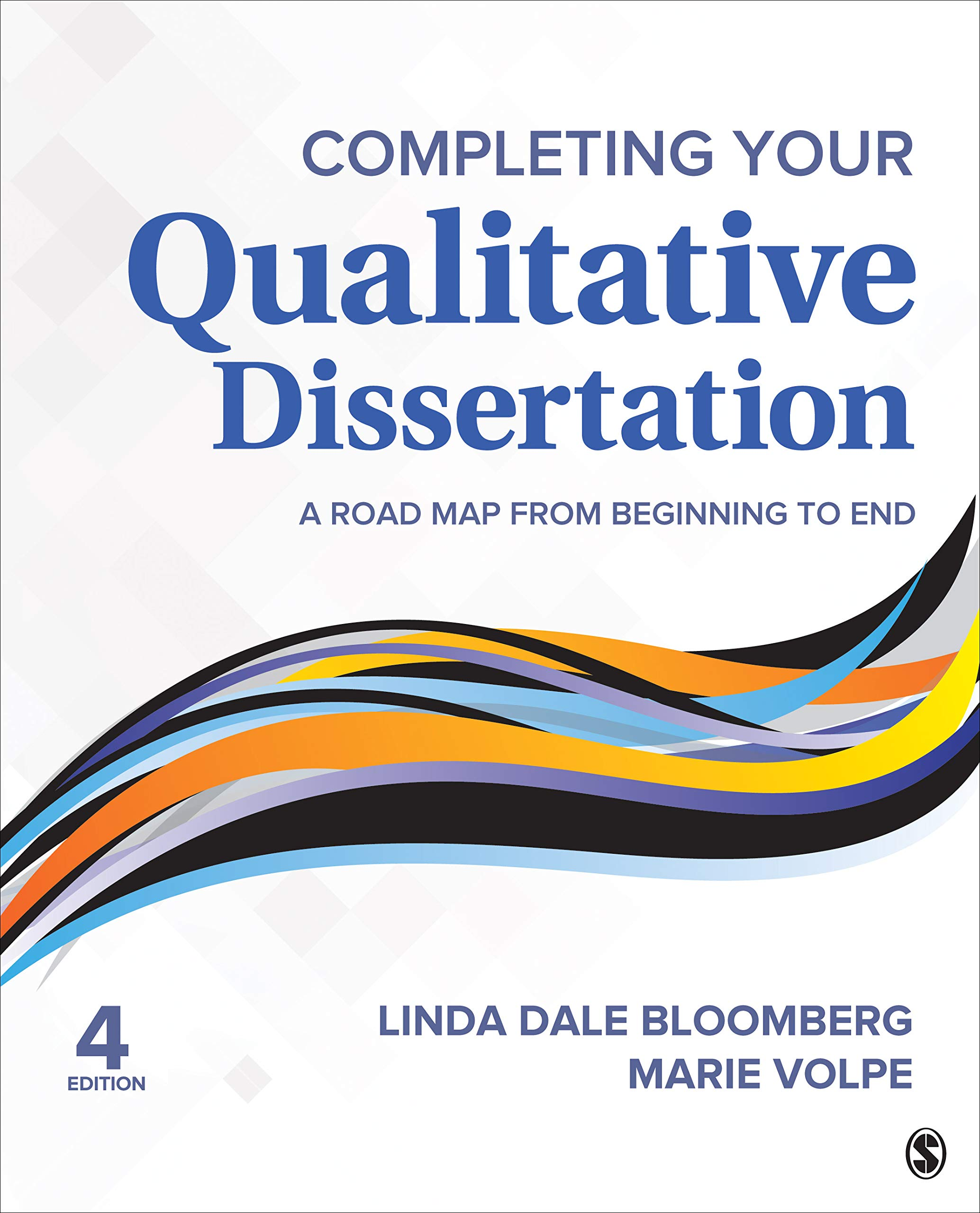 Completing Your Qualitative Dissertation: A Road Map From Beginning to End by SAGE Publications, Inc