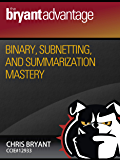 Binary, Subnetting, and Summarization Mastery (CCNA Success Series Book 1)