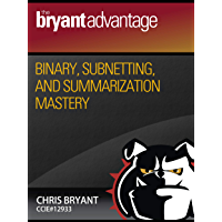 Binary, Subnetting, and Summarization Mastery (CCNA Success Series Book 1)