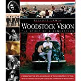 Woodstock Vision: The Spirit of a Generation: Celebrating the 40th Anniversary of the Woodstock Festival