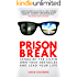 Prison Break: Vanquish the Victim, Own Your Obstacles, and Lead Your Life