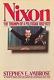 Nixon Volume II: The Triumph of a Politician 1962-1972