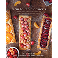 Farm-to-Table Desserts: 80 Seasonal, Organic Recipes Made from Your Local Farmers? Market
