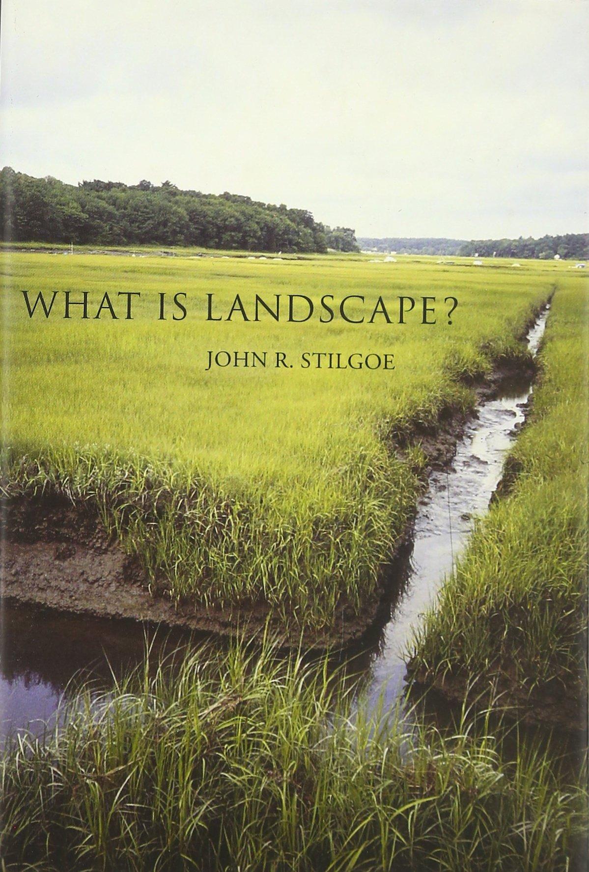What Is Landscape The Mit Press Stilgoe John R