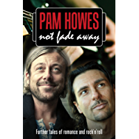 Not Fade Away (A saga of music, romance and family life.) (Pam Howes Rock'n'Roll Romance Series Book 4)