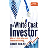 The White Coat Investor: A Doctor's Guide To Personal Finance And Investing (The White Coat Investor Series)