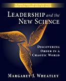 Leadership and the New Science: Discovering Order in a Chaotic World