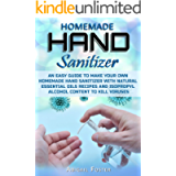 Homemade Hand Sanitizer: An Easy Guide to Make Your Own Homemade Hand Sanitizer with Natural Essential Oils Recipes and…