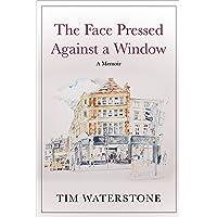 The Face Pressed Against a Window: A Memoir