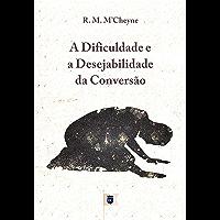 A Dificuldade e a Desejabilidade da Conversão, por R. M. M´Cheyne