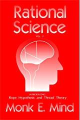 Rational Science Vol. V: Introducing Rope Hypothesis and Thread Theory Kindle Edition