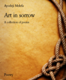 Art in sorrow: A collection of poems