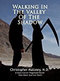Walking In The Valley Of The Shadow: A Colon Cancer Diagnosed Doctor Talks About God and Death