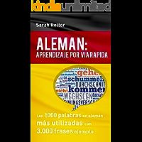 ALEMÁN: APRENDIZAJE POR VIA RÁPIDA: Las 1000 palabras en alemán más utilizadas con 3.000 frases ejemplo.