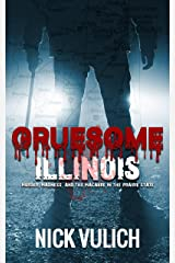 Gruesome Illinois: Murder, Madness, and the Macabre in the Prairie State Kindle Edition