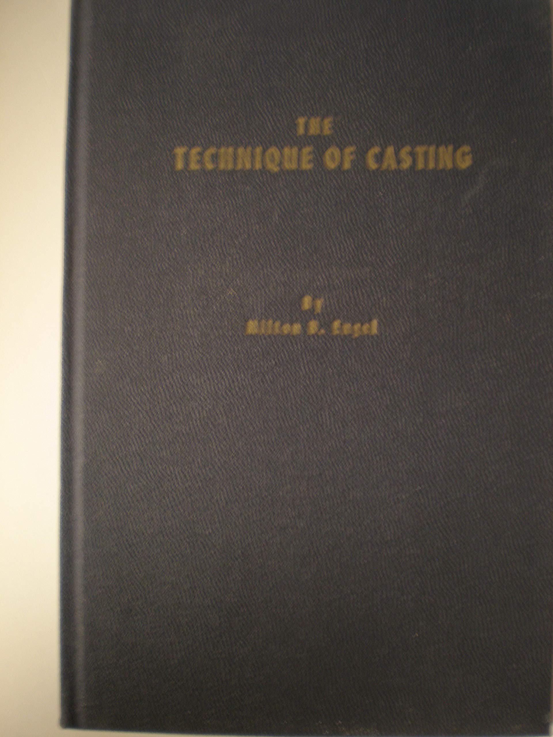 The Technique of Casting: Milton B  Engel: Amazon com: Books