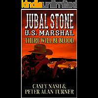 Jubal Stone: U.S. Marshal: There Will Be Blood : A Western Adventure With Bear Willis: Mountain Man (A Jubal Stone: U.S…
