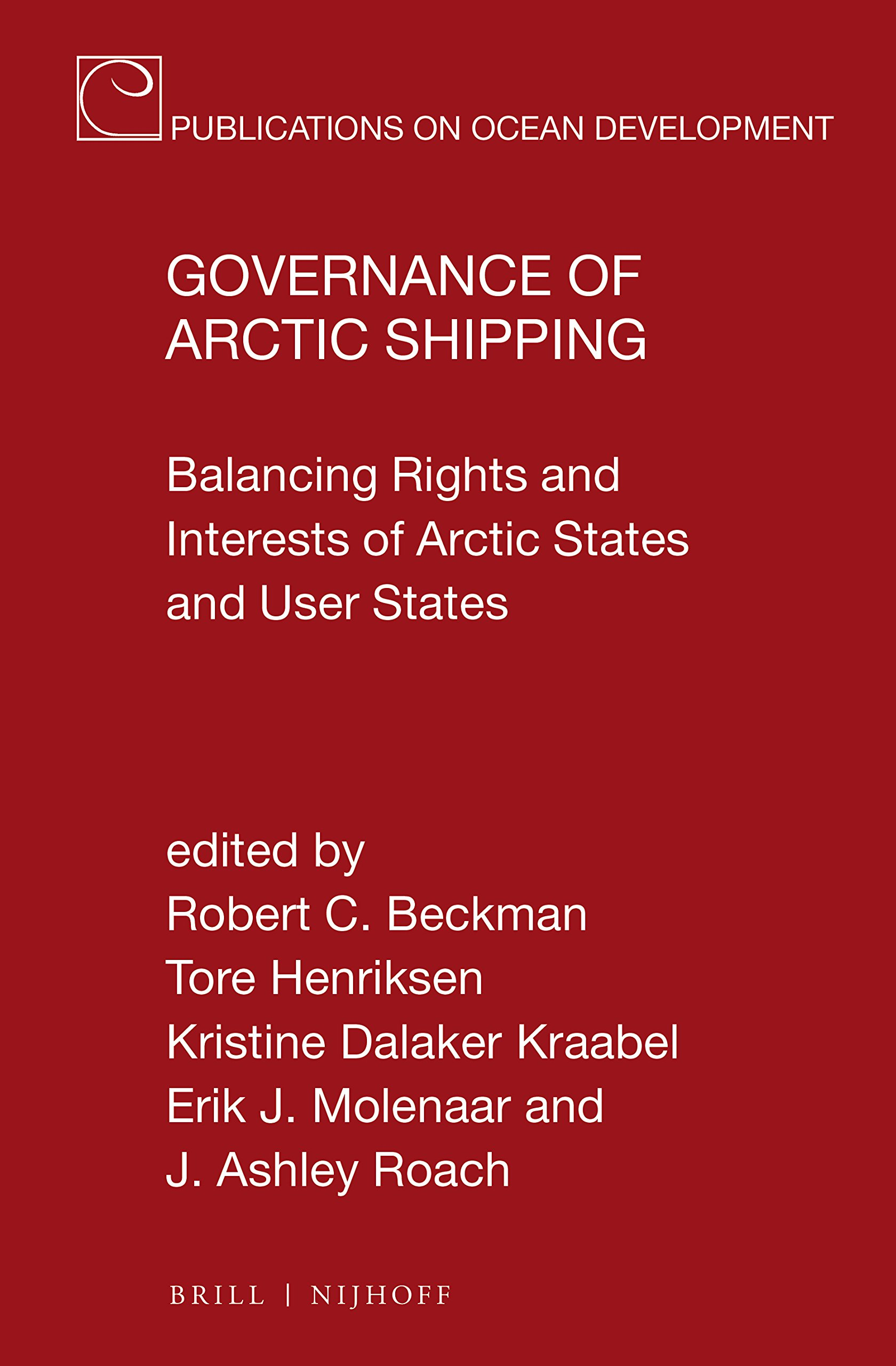 Governance Of Arctic Shipping  Balancing Rights And Interests Of Arctic States And User States  Publications On Ocean Development Band 84