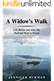 A Widow's Walk: Life Before and After My Husband Went to Prison