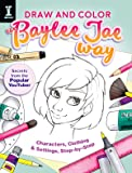 Draw and Color the Baylee Jae Way: Characters, Clothing and Settings Step by Step