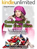 Comfortable in Your Own Shoes: The Building of a Confident Woman: Confidence Workbook: Dating Advice for Women (Relationship and Dating Advice for Women Book 9)