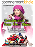 Comfortable in Your Own Shoes: The Building of a Confident Woman: Confidence Workbook: Dating Advice for Women (Relationship and Dating Advice for Women Book 9) (English Edition)