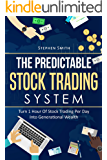 The Predictable Stock Trading System: Turn 1 Hour Of Stock Trading Per Day Into Generational Wealth