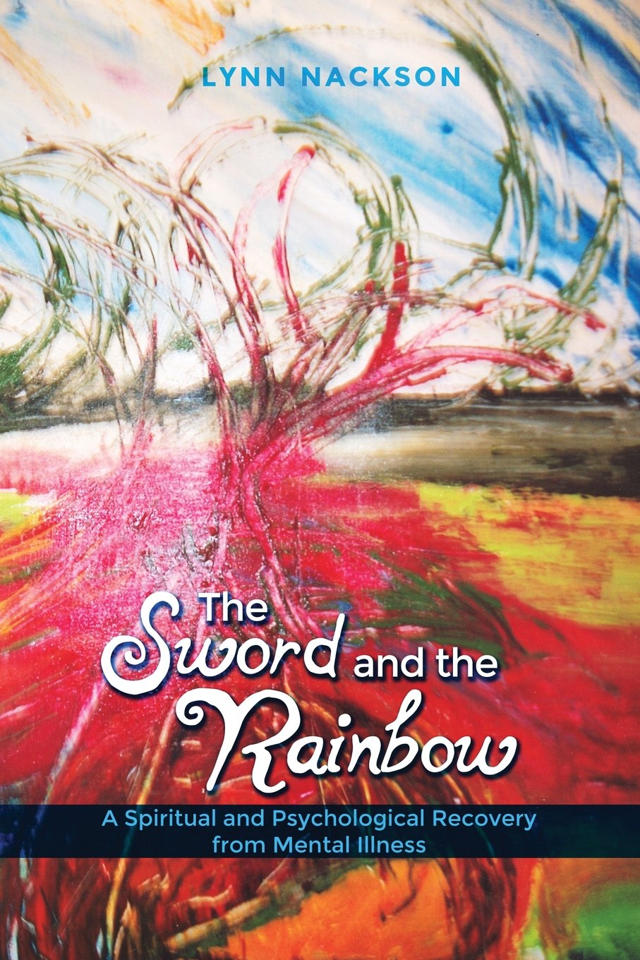 The Sword and the Rainbow: A Spiritual and Psychological Recovery from Mental Illness