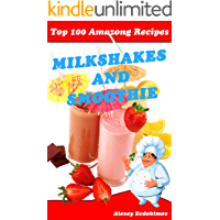 Top 100 Amazing Recipes Milkshakes and Smoothies: Cookbook with Color Pictures & Easy Instructions Milk Cocktails and…