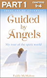 Guided By Angels: Part 1 of 3: There Are No Goodbyes, My Tour of the Spirit World (English Edition)