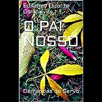 O Pai Nosso: Demandas do Servo (Dedinhos de Prosa Livro 2)