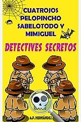 Cuatrojos, Pelopincho, Sabelotodo y Mimiguel. ¡Detectives Secretos!: Novela Infantil / Juvenil - Libro de Suspense / Humor. Lectura de 8-9 a 11-12 años. Literatura Ficción. (Spanish Edition) Kindle Edition